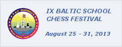 BALTIC SCHOOL CHESS FESTIVAL - 2013